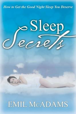 Sleep Secrets: How to Get the Good Night Sleep You Deserve (Paperback)