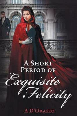 A Short Period of Exquisite Felicity (Paperback)