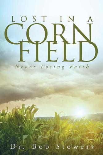 Lost in a Cornfield: Never Losing Faith (Paperback)