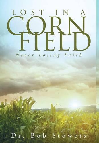 Lost in a Cornfield: Never Losing Faith (Hardback)