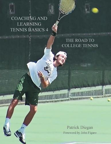 Coaching and Learning Tennis Basics 4: The Road to College Tennis (Paperback)
