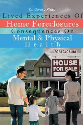 Lived Experiences of Home Foreclosures Consequences on Mental and Physical Health (Paperback)