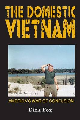 The Domestic Vietnam: America's War of Confusion (Paperback)