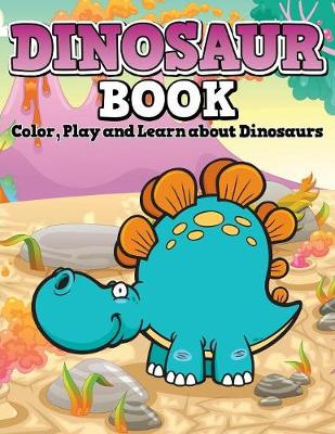 Dinosaur Book: Color, Play and Learn about Dinosaurs (Paperback)