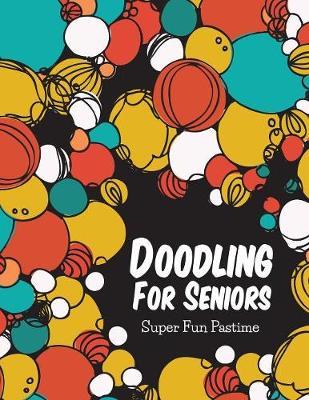 Doodling for Seniors: Super Fun Pastime (Paperback)