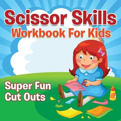 Scissor Skills Workbook for Kids: Super Fun Cut Outs (Paperback)