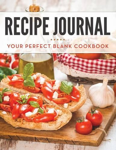 Recipe Journal: Your Perfect Blank Cookbook (Paperback)