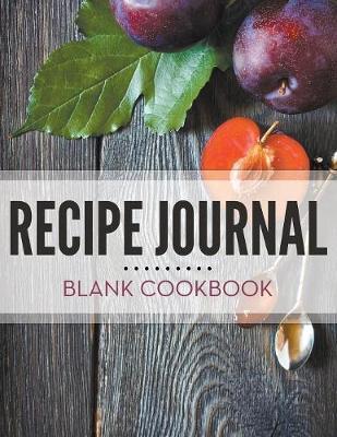 Recipe Journal - Blank Cookbook (Paperback)