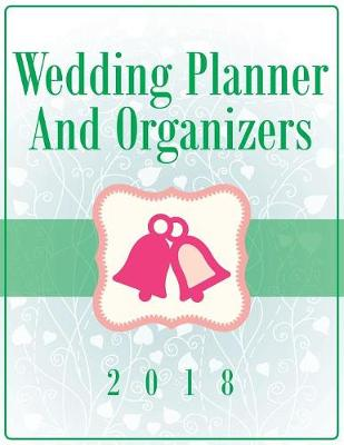 Wedding Planner and Organizers 2018 (Paperback)