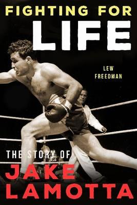 Fighting For Life: The Story of Jake LaMotta (Paperback)