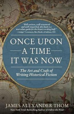 Once Upon a Time It Was Now: The Art & Craft of Writing Historical Fiction (Paperback)