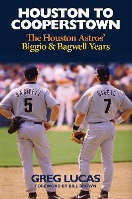 Houston to Cooperstown: The Houston Astros Biggio & Bagwell Years (Hardback)