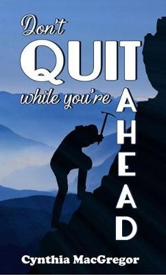 Don't Quit While You're Ahead (Hardback)