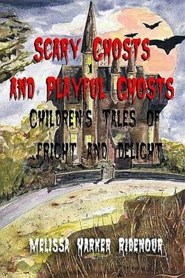 Scary Ghosts and Playful Ghosts: Children's Tales of Fright and Delight (Hardback)