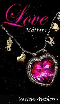 Love Matters - Crimson Cloak Anthologies 3 (Hardback)