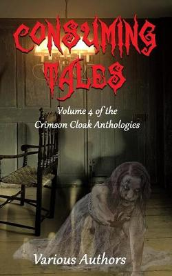 Consuming Tales - Crimson Cloak Anthologies 4 (Paperback)