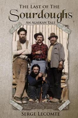The Last of the Sourdoughs: An Alaskan Tale (Paperback)