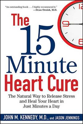 The 15 Minute Heart Cure: The Natural Way to Release Stress and Heal Your Heart in Just Minutes a Day (Hardback)