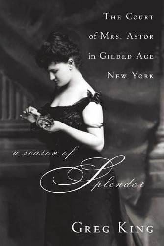 A Season of Splendor: The Court of Mrs. Astor in Gilded Age New York (Paperback)