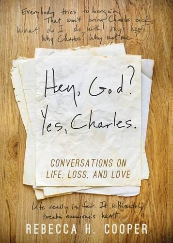 Hey, God? Yes, Charles.: Conversations on Life, Loss, and Love (Hardback)