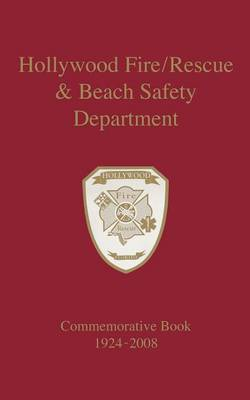 Hollywood Fire/Rescue and Beach Safety Department: Commemorative Book 1924-2008 (Paperback)