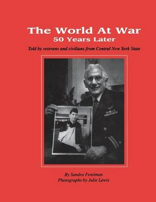 The World at War 50 Years Later: Told by Veterans and Civilians from Central New York State (Paperback)