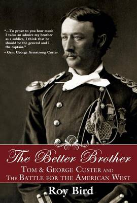 The Better Brother: Tom & George Custer and the Battle for the American West (Hardback)