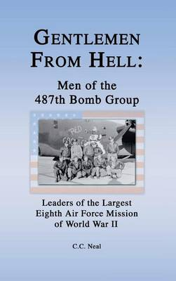 Gentlemen from Hell: Men of the 487th Bomb Group: Leaders of the Largest Eighth Air Force Mission of World War II (Paperback)