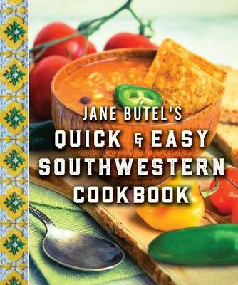 Jane Butel's Quick and Easy Southwestern Cookbook: Revised Edition - Jane Butel Library (Hardback)