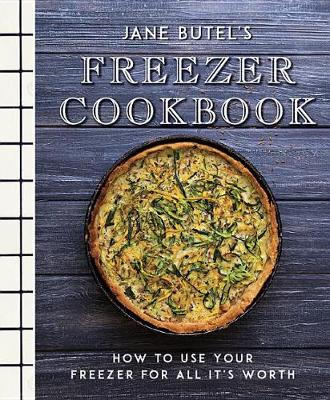 Jane Butel's Freezer Cookbook: How to Use Your Freezer for All It's Worth - The Jane Butel Library (Hardback)