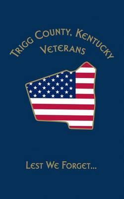 Trigg Co, KY Veterans: Lest We Forget... (Paperback)