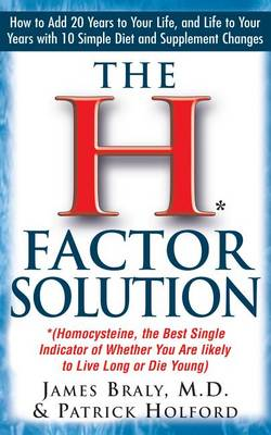 The H Factor Solution: Homocysteine, the Best Single Indicator of Whether You Are Likely to Live Long or Die Young (Hardback)