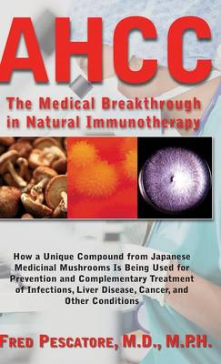 Ahcc: Japan's Medical Breakthrough in Natural Immunotherapy (Hardback)