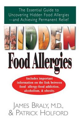 Hidden Food Allergies: The Essential Guide to Uncovering Hidden Food Allergies--And Achieving Permanent Relief (Hardback)