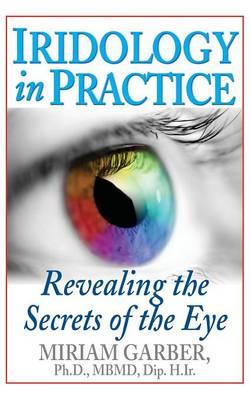 Iridology in Practice: Revealing the Secrets of the Eye (Hardback)