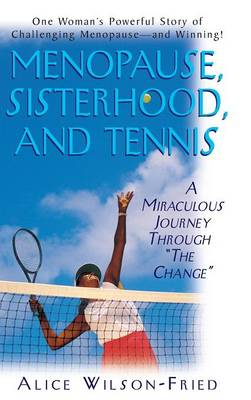 "Menopause, Sisterhood, and Tennis: A Miraculous Journey Through ""The Change"" (Hardback)"