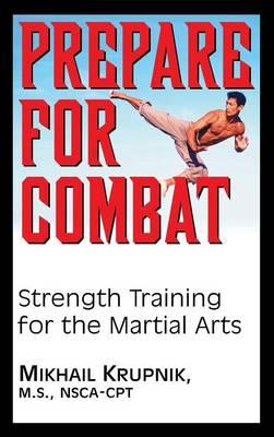 Prepare for Combat: Strength Training for the Martial Arts (Hardback)
