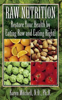Raw Nutrition: Restore Your Health by Eating Raw and Eating Right! (Hardback)