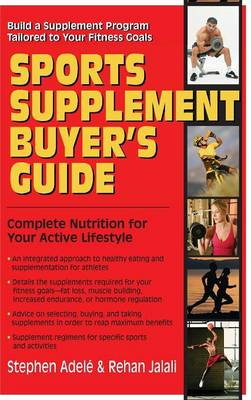 Sports Supplement Buyer's Guide: Complete Nutrition for Your Active Lifestyle (Hardback)