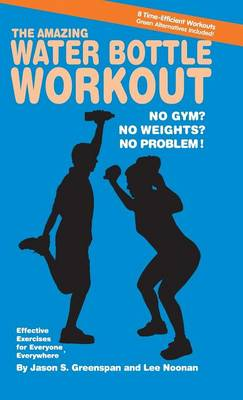 The Amazing Water Bottle Workout: No Gym? No Weights? No Problem! (Hardback)