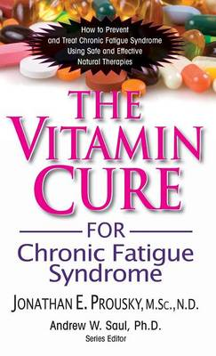 The Vitamin Cure for Chronic Fatigue Syndrome: How to Prevent and Treat Chronic Fatigue Syndrome Using Safe and Effective Natural Therapies - Vitamin Cure (Hardback)