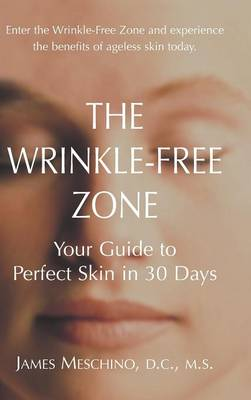 The Wrinkle-Free Zone: Your Guide to Perfect Skin in 30 Days (Hardback)