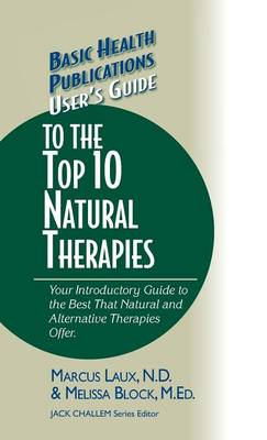 User's Guide to the Top 10 Natural Therapies: Your Introductory Guide to the Best That Natural and Alternative Therapies Offer - Basic Health Publications User's Guide (Hardback)