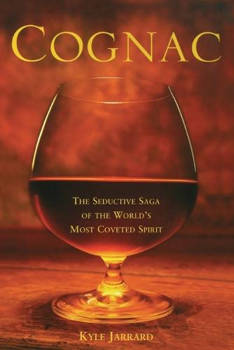 Cognac: The Seductive Saga of the World's Most Coveted Spirit (Paperback)