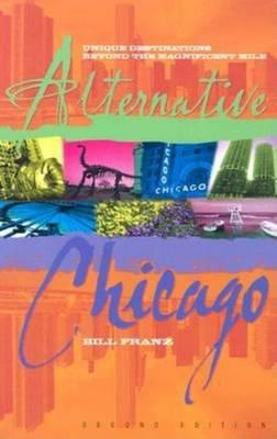 Alternative Chicago: Unique Destinations Beyond the Magnificent Mile (Paperback)