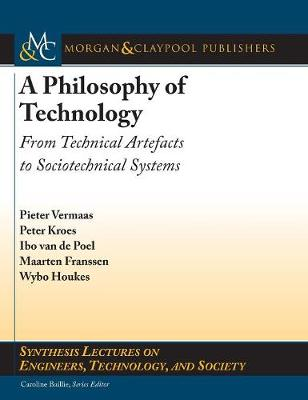 A Philosophy of Technology: From Technical Artefacts to Sociotechnical Systems - Synthesis Lectures on Engineers, Technology, and Society (Hardback)