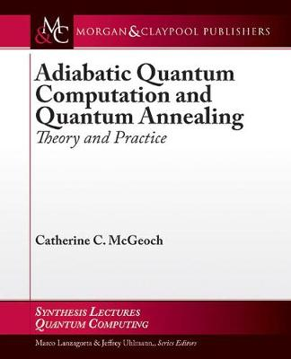 Adiabatic Quantum Computation and Quantum Annealing: Theory and Practice - Synthesis Lectures on Quantum Computing (Hardback)