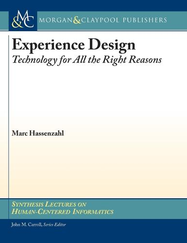 Experience Design: Technology for All the Right Reasons - Synthesis Lectures on Human-Centered Informatics (Hardback)