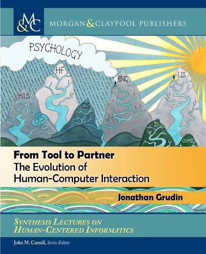 From Tool to Partner: The Evolution of Human-Computer Interaction - Synthesis Lectures on Human-Centered Informatics (Hardback)