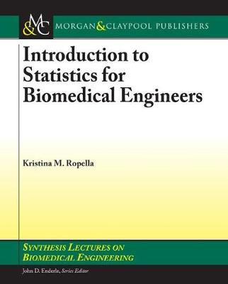 Introduction to Statistics for Biomedical Engineers - Synthesis Lectures on Biomedical Engineering (Hardback)